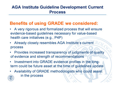 Slide 7. AGA Institute Guideline Development Current Process: Benefits of using GRADE