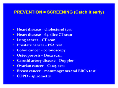 Slide 8. PREVENTION = SCREENING (Catch it early)