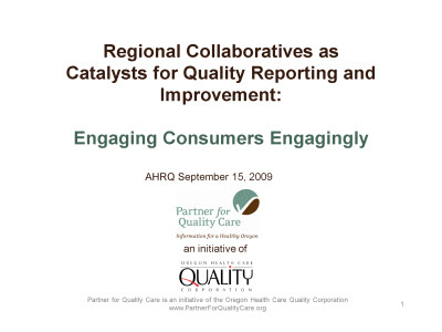 Slide 1. Regional Collaboratives as Catalysts for Quality Reporting and Improvement: Engaging Consumers Engagingly