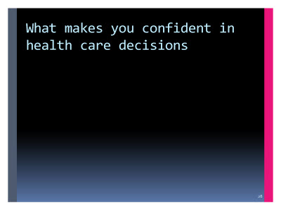 Slide  28. What makes you confident in health care decisions?
