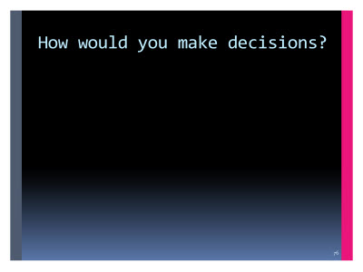Slide  76. How would you make decisions?