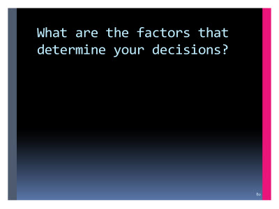 Slide  80. What are the factors that determine your decisions?