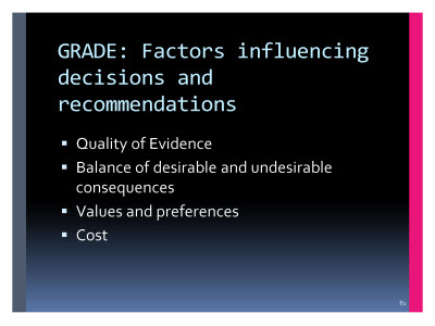 Slide  81. GRADE: Factors influencing decisions and recommendations