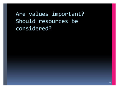 Slide  86. Are values important? Should resources be considered?