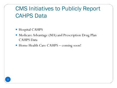 Slide 3. CMS Initiatives to Publicly Report CAHPS®Data