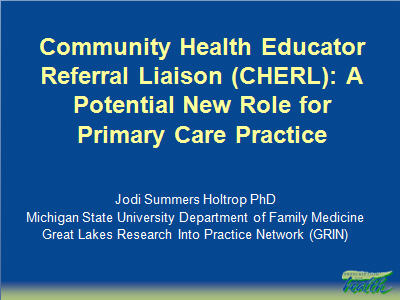 Slide 1. Community Health Educator Referral Liaison (CHERL): A Potential New Role for Primary Care Practice