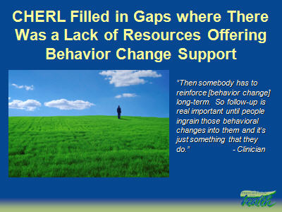 Slide 28. CHERL Filled in Gaps where There Was a Lack of Resources Offering Behavior Change Support
