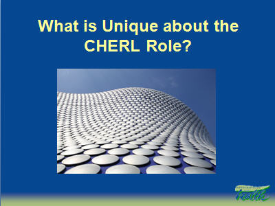 Slide 35. What is Unique about the CHERL Role?