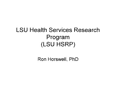 Slide 1. LSU Health Services Research Program (LSU HSRP)