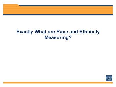 Slide 3. Exactly What are Race and Ethnicity Measuring?