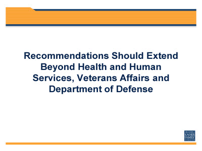 Slide 9. Recommendations Should Extend Beyond Health and Human Services, Veterans Affairs and Department of Defense