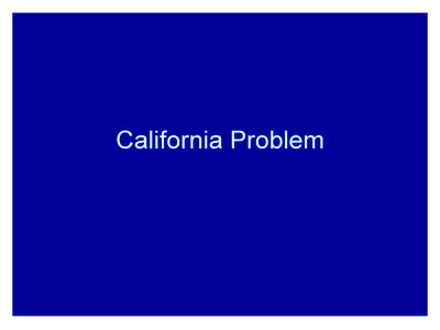 Slide 18. California Problem