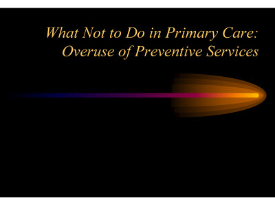 Slide 1. What Not to Do in Primary Care: Overuse of Preventive Services