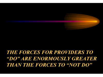 "Slide 34. The forces for providers to ""do"" are enormously greater than the forces to ""not do."""