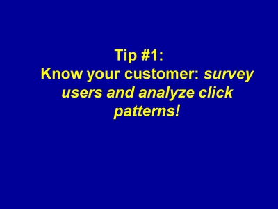 Tip #1: Know your customer: survey users and analyze click patterns!