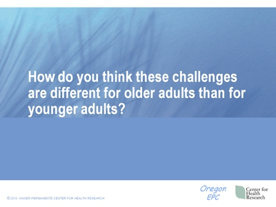 How do you think these challenges are different for older adults than for younger adults?