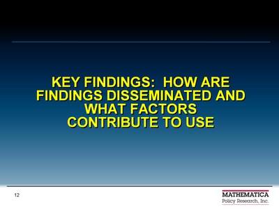 Key Findings: How are Findings Disseminated and What Factors Contribute to Use