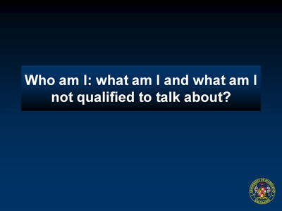 Who am I: what am I and what am I not qualified to talk about?