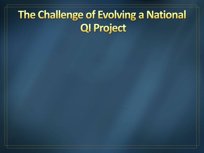 The Challenge of Evolving a National QI Project