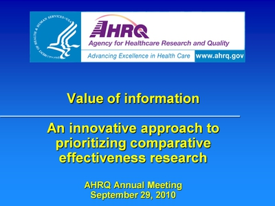 Slide 1. Value of Information: An Innovative Approach to Prioritizing Comparative Effectiveness Research