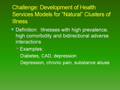 Slide 2-2. Challenge: Development of Health Services Models for 'Natural' Clusters of Illness