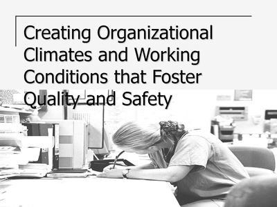 Slide 1. Creating Organizational Climates and Working Conditions that Foster Quality and Safety