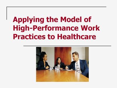 Slide 29. Applying the Model of High-Performance Work Practices to Healthcare