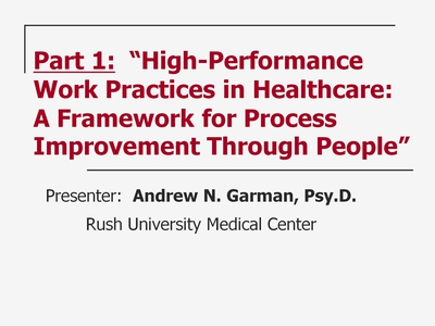 Slide 8. Part 1: High-Performance Work Practices in Healthcare: A Framework for Process Improvement Through People