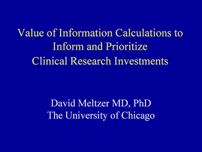 Slide 1. Value of Information Calculations to Inform and Prioritize Clinical Research Investments