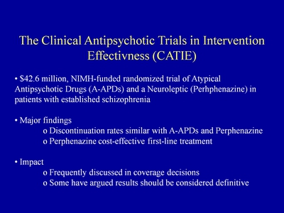 Slide 14. The Clinical Antipsychotic Trials in Intervention Effectiveness (CATIE)