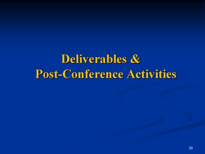 Slide 23. Deliverables and Post-Conference Activities