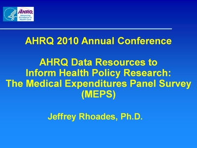 AHRQ Data Resources to Inform Health Policy Research: The Medical Expenditures Panel Survey (MEPS)