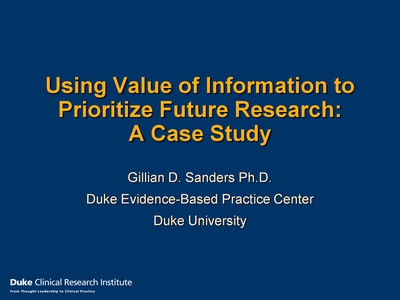 Slide 1. Using Value of Information to Prioritize Future Research: A Case Study