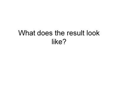What Does The Result Look Like?
