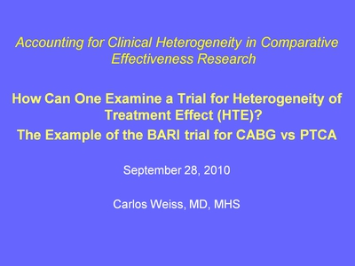 WeisSlide 1. How Can One Examine a Trial for Heterogeneity of Treatment Effect (HTE)? The Example of the BARI trial for CABG vs PTCA