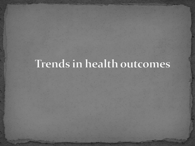 Trends in health outcomes