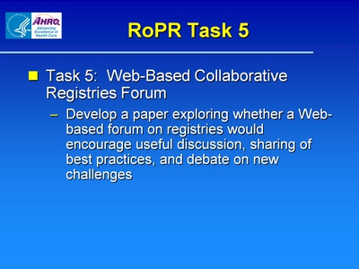 RoPR Task 5  Task 5: Web-Based Collaborative Registries Forum:  Develop a paper exploring whether a Web-based forum on registries would encourage useful discussion, sharing of best practices, and debate on new challenges.