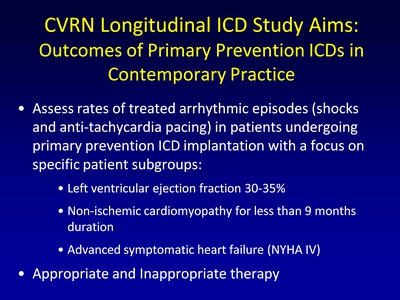 CVRN Longitudinal ICD Study Aims: Outcomes of Primary Prevention ICDs in Contemporary Practice