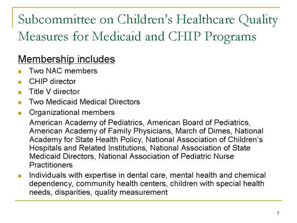 Slide 7. Subcommittee on Children's Healthcare Quality Measures for Medicaid and CHIP Programs