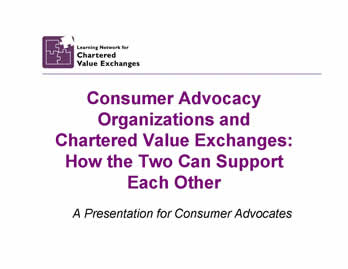 Slide 1: Consumer Advocacy Organizations and Chartered Value Exchanges: How the Two Can Support Each Other